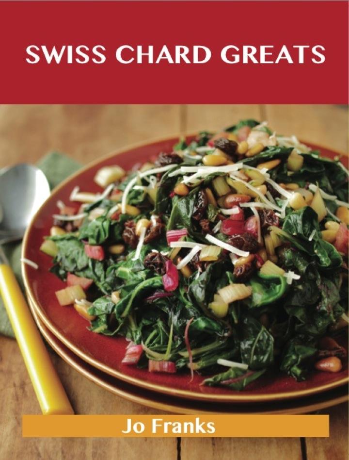 Swiss Chard Greats: Delicious Swiss Chard Recipes, The Top 52 Swiss Chard Recipes