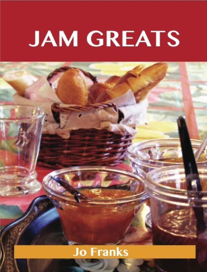 Jam Greats: Delicious Jam Recipes, The Top 88 Jam Recipes