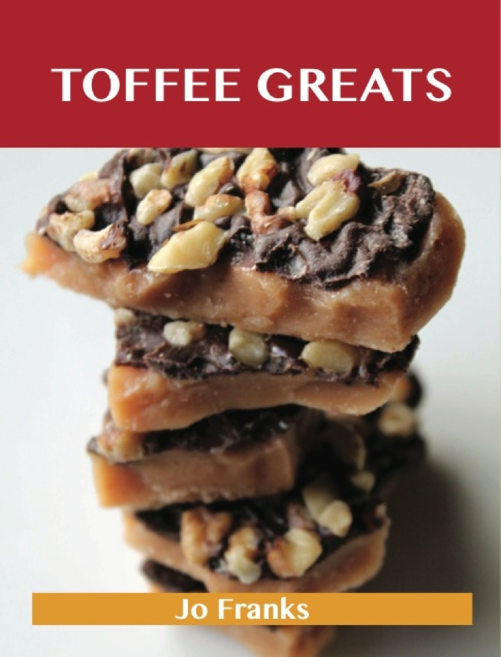 Toffee Greats: Delicious Toffee Recipes, The Top 72 Toffee Recipes
