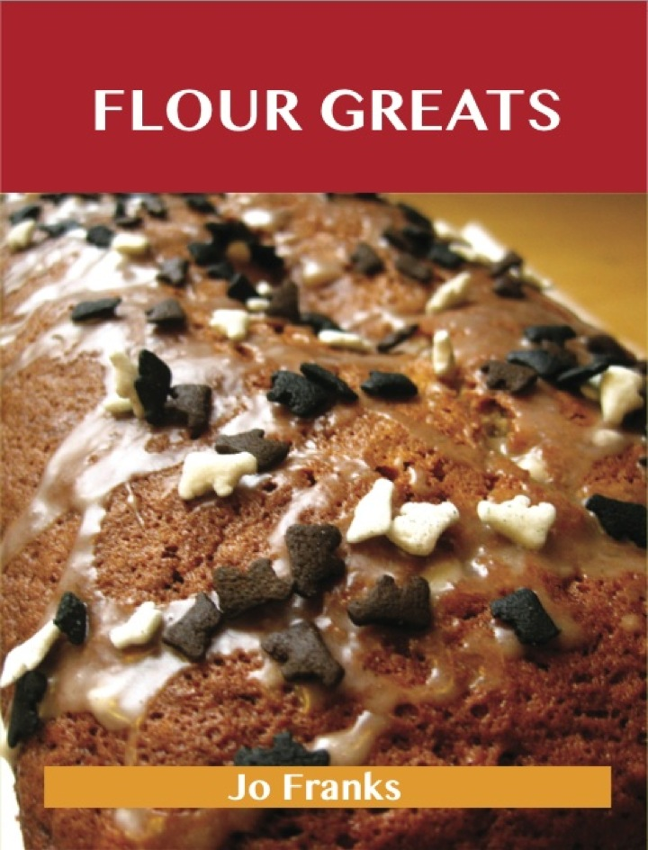Flour Greats: Delicious Flour Recipes, The Top 97 Flour Recipes