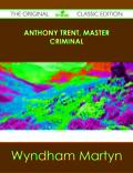 Anthony Trent, Master Criminal - The Original Classic Edition 9781486444236
