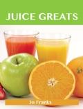 Juice Greats: Delicious Juice  Recipes, The Top Juice Recipes 9781486449392