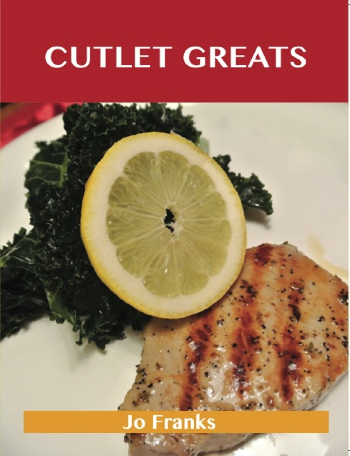 Cutlet Greats: Delicious Cutlet Recipes, The Top 76 Cutlet Recipes