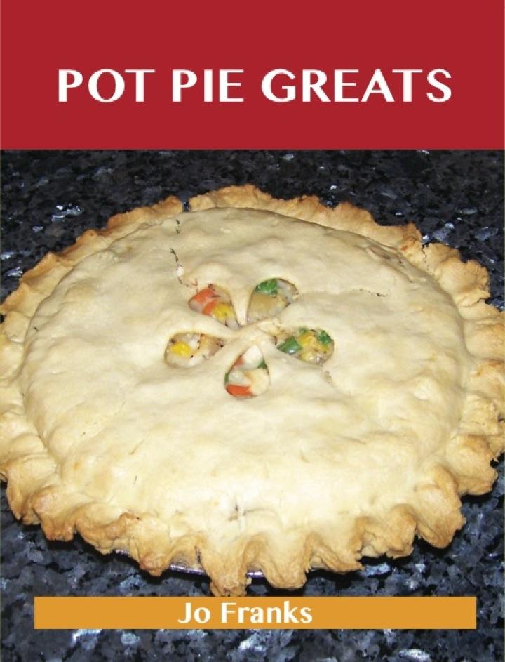 Pot Pie Greats: Delicious Pot Pie Recipes, The Top 69 Pot Pie Recipes