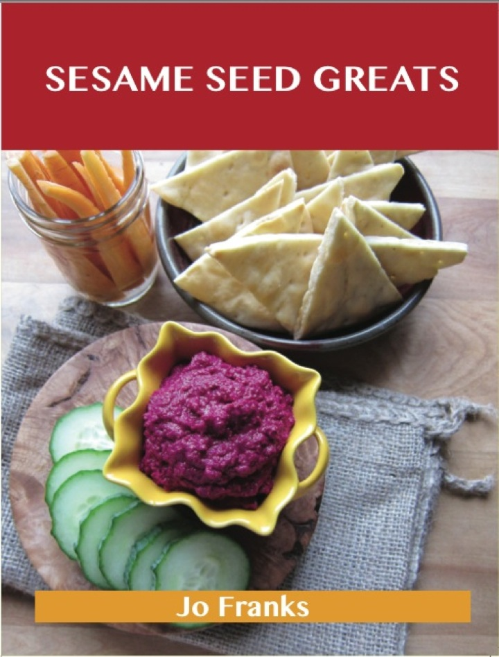 Sesame Seed Greats: Delicious Sesame Seed Recipes, The Top 77 Sesame Seed Recipes