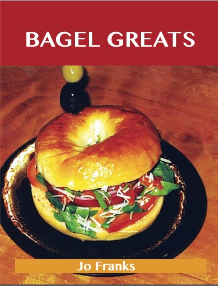 Bagel Greats: Delicious Bagel Recipes, The Top 40 Bagel Recipes