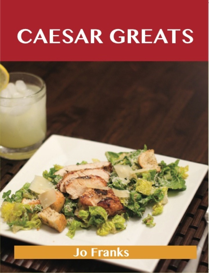 Caesar Greats: Delicious Caesar Recipes, The Top 69 Caesar Recipes