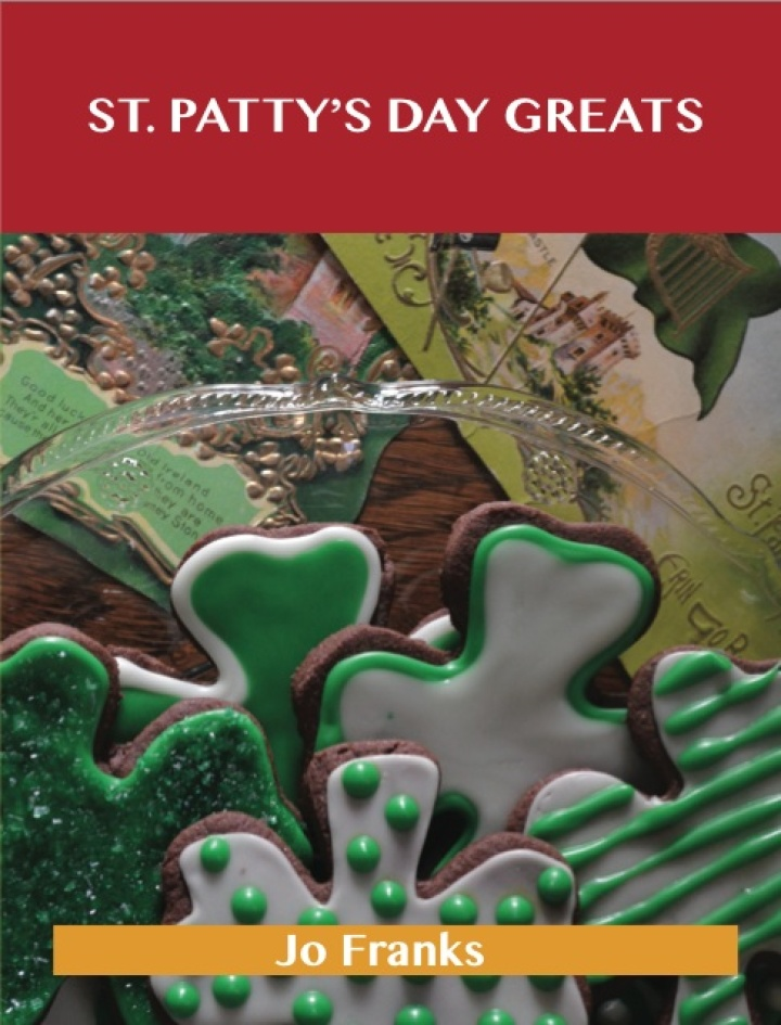 St. Patrick's Day Greats: Delicious St. Patrick's Day Recipes, The Top 72 St. Patrick's Day Recipes