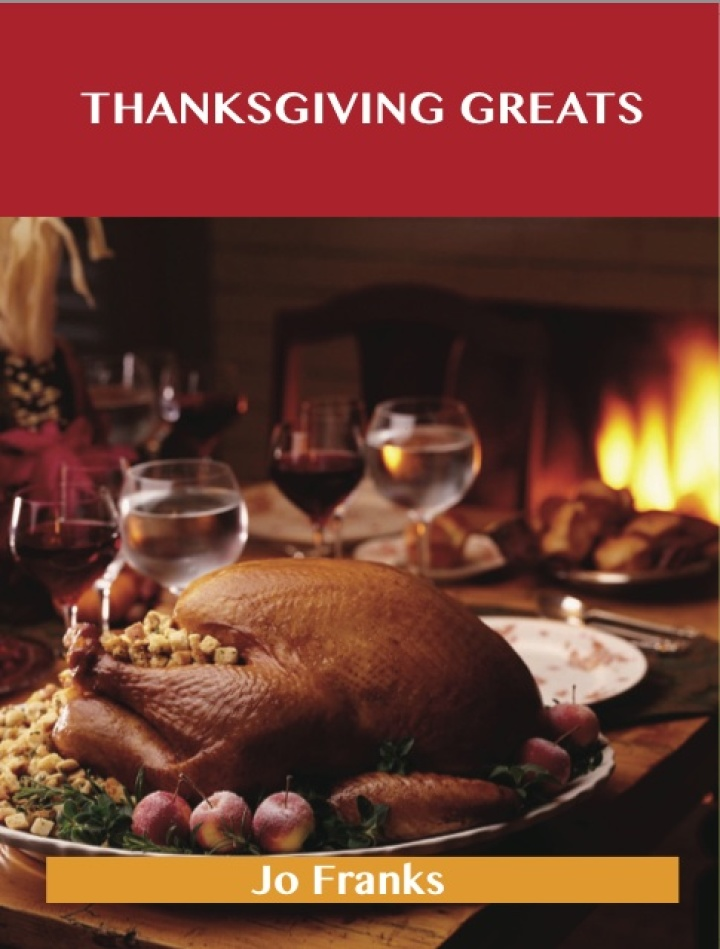 Thanksgiving Greats: Delicious Thanksgiving Recipes, The Top 65 Thanksgiving Recipes