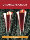 Champagne Greats: Delicious Champagne Recipes, The Top 52 Champagne Recipes