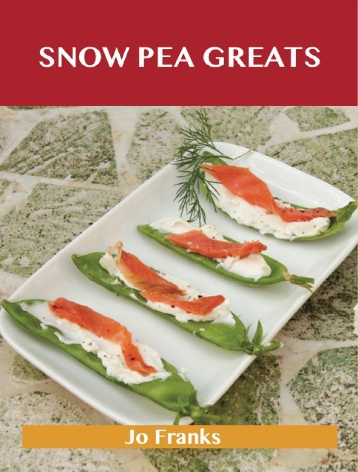 Snow Peas Greats: Delicious Snow Peas Recipes, The Top 58 Snow Peas Recipes