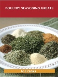 Poultry Seasoning Greats: Delicious Poultry Seasoning Recipes, The Top 47 Poultry Seasoning Recipes 9781486459469
