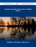 Dynamic Thought or The Law of Vibrant Energy - The Original Classic Edition 9781486493388