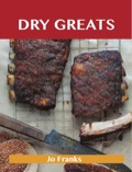Dry Greats: Delicious Dry Recipes, The Top 53 Dry Recipes 9781488508639