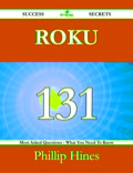 Roku 131 Success Secrets - 131 Most Asked Questions On Roku - What You Need To Know 9781488533471