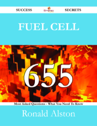 Fuel Cell 655 Success Secrets - 655 Most Asked Questions On Fuel Cell - What You Need To Know              by             Ronald Alston