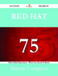 Red Hat 75 Success Secrets - 75 Most Asked Questions On Red Hat - What You Need To Know 9781488536380