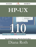 HP-UX 110 Success Secrets - 110 Most Asked Questions On HP-UX - What You Need To Know 9781488536472