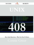 Unix 408 Success Secrets - 408 Most Asked Questions On Unix - What You Need To Know 9781488537820