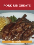 Pork Rib Greats: Delicious Pork Rib Recipes, The Top 58 Pork Rib Recipes 9781488540967