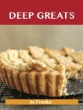 Deep Greats: Delicious Deep Recipes, The Top 48 Deep Recipes