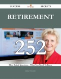 Retirement 252 Success Secrets - 252 Most Asked Questions On Retirement - What You Need To Know 9781488572302