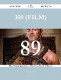300 (film) 89 Success Secrets - 89 Most Asked Questions On 300 (film) - What You Need To Know 9781488572340