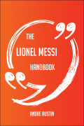 The Lionel Messi Handbook - Everything You Need To Know About Lionel Messi 9781489165992