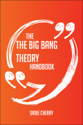 The Big Bang Theory Handbook - Everything You Need To Know About The Big Bang Theory 9781489166951