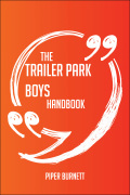 The Trailer Park Boys Handbook - Everything You Need To Know About Trailer Park Boys 9781489168597