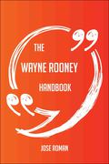 The Wayne Rooney Handbook - Everything You Need To Know About Wayne Rooney 9781489182708