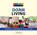 Knack Dorm Living: Get the Room--and the Experience--You Want at College 9781493000852