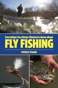 Everything You Always Wanted to Know about Fly Fishing 9781493004492