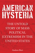 American Hysteria: The Untold Story of Mass Political Extremism in the United States 9781493017652