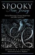 Spooky New Jersey: Tales of Hauntings, Strange Happenings, and Other Local Lore 9781493027989