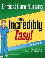 """Critical Care Nursing Made Incredibly Easy!"" (9781496306968)"