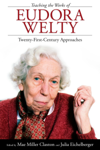 Teaching the Works of Eudora Welty              by             Mae Miller Claxton