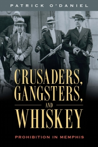 Crusaders, Gangsters, and Whiskey              by             Patrick O'Daniel