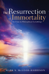 The Resurrection of Immortality              by             Mark S. McLeod-Harrison