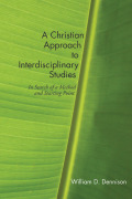 A Christian Approach to Interdisciplinary Studies 9781498276207