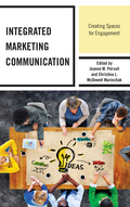 Integrated Marketing Communication: Creating Spaces for Engagement 9781498540032
