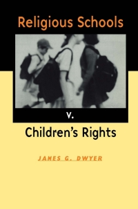 Religious Schools v. Children's Rights              by             James G. Dwyer