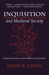 Inquisition and Medieval Society              by             James B. Given