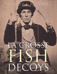 La Crosse Fish Decoys              by             Donald J. Petersen