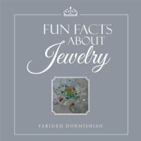 Fun Facts About Jewelry              by             Farideh Dormishian
