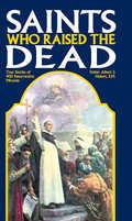 Saints Who Raised the Dead 9781505103380