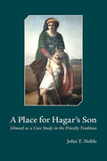 A Place for Hagar's Son: Ishmael as a Case Study in the Priestly Tradition 9781506402017