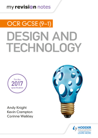 My Revision Notes: OCR GCSE (9-1) Design and Technology              by             Andy Knight; Kevin Crampton; Corinne Walkley