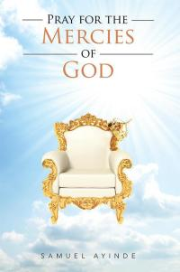 Pray for the Mercies of God              by             Samuel Ayinde