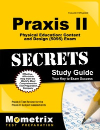 Praxis II Physical Education: Content and Design (5095) Exam Secrets Study Guide              by             Praxis II Exam Secrets Test Prep Staff